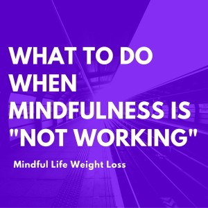 what to do when mindfulness is %22not working%22